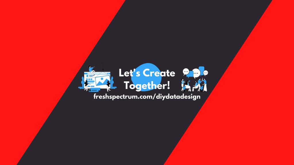 Let's create together. freshspectrum.com/diydatadesign