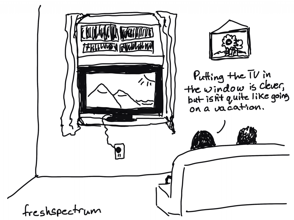 """Freshspectrum Cartoon. """"Putting the TV in the window is clever, but isn't quite like going on a vacation."""""""